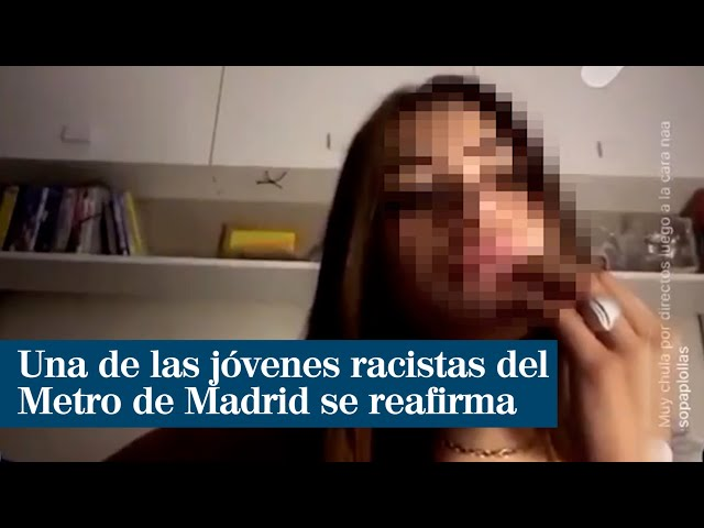 Una de las jóvenes racistas del Metro de Madrid se reafirma: