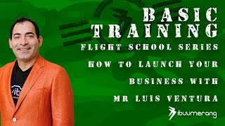 Flight School Basic Training - with Mr. Luis Ventura - How to Launch Your Business