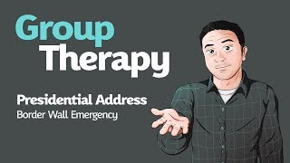Border Wall Emergency   Group Therapy