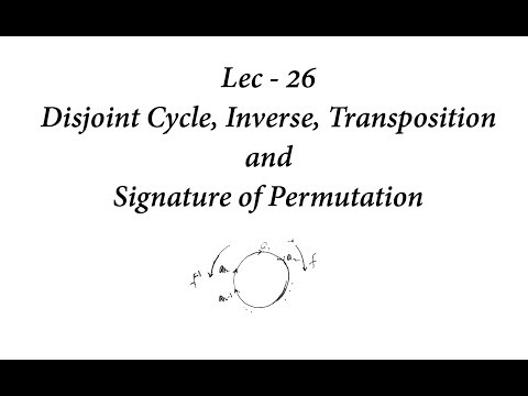 Lec - 26 Disjoint Cycle, Inverse, Transposition and Signature of Permutation