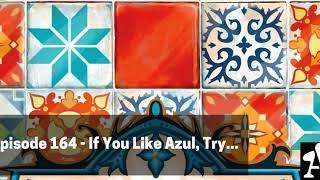 BGA Episode 164 - If You Like Azul, Try...