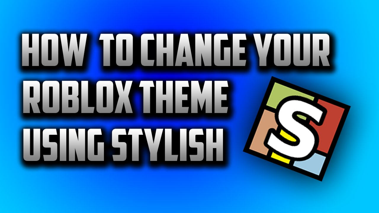 How To Change Your Roblox Theme Using Stylish Youtube