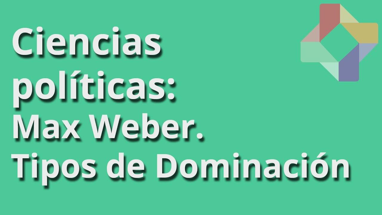 Max Weber Tipos De Dominación Ciencias Políticas Educatina