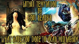 A Legacy of Kain Tribute: What Have You Done to Ozar Midrashim - Within Temptation vs Soul Reaver