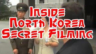 Inside North Korea Secret Filming