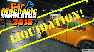 CAR MECHANIC SIMULATOR 2018: LIQUIDATION!  I sell everything..almost.  (PC Let