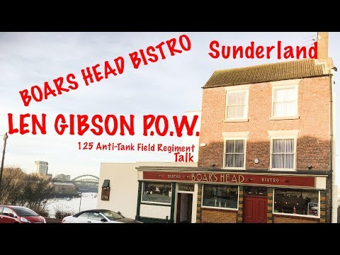 Len Gibson POW | 125 Anti-Tank Field Regiment | Boars Head Bistro Sunderland Talk