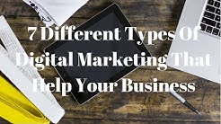 7 Different Types Of Digital Marketing That Help Your Business