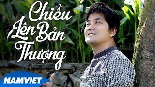 Chiều Lên Bản Thượng - Chế Thanh (Dòng Nhạc Việt 21)