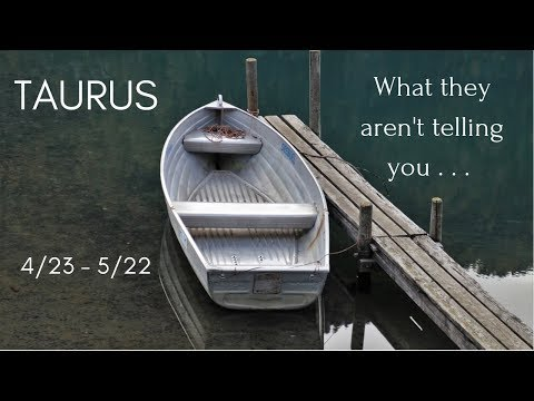 TAURUS: What they aren't telling you . . . 4/23 - 5/22