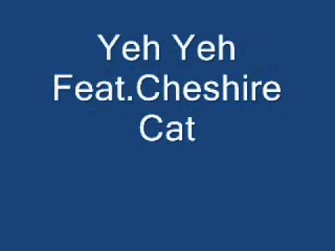 Yeh Yeh Feat.Cheshire Cat