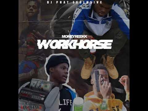 Money Reekk - WorkHorse [@DJPHATTT Exclusive]