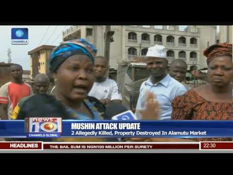 News@10: Traders Count Losses, 2 Die After Mushin Attack 25/04/17 Pt.2