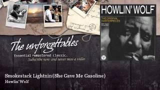 Howlin' Wolf - Smokestack Lightnin - She Gave Me Gasoline