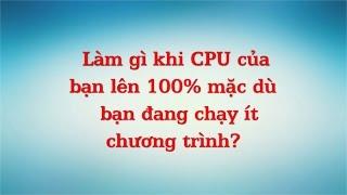 Làm gì khi CPU bị 100%