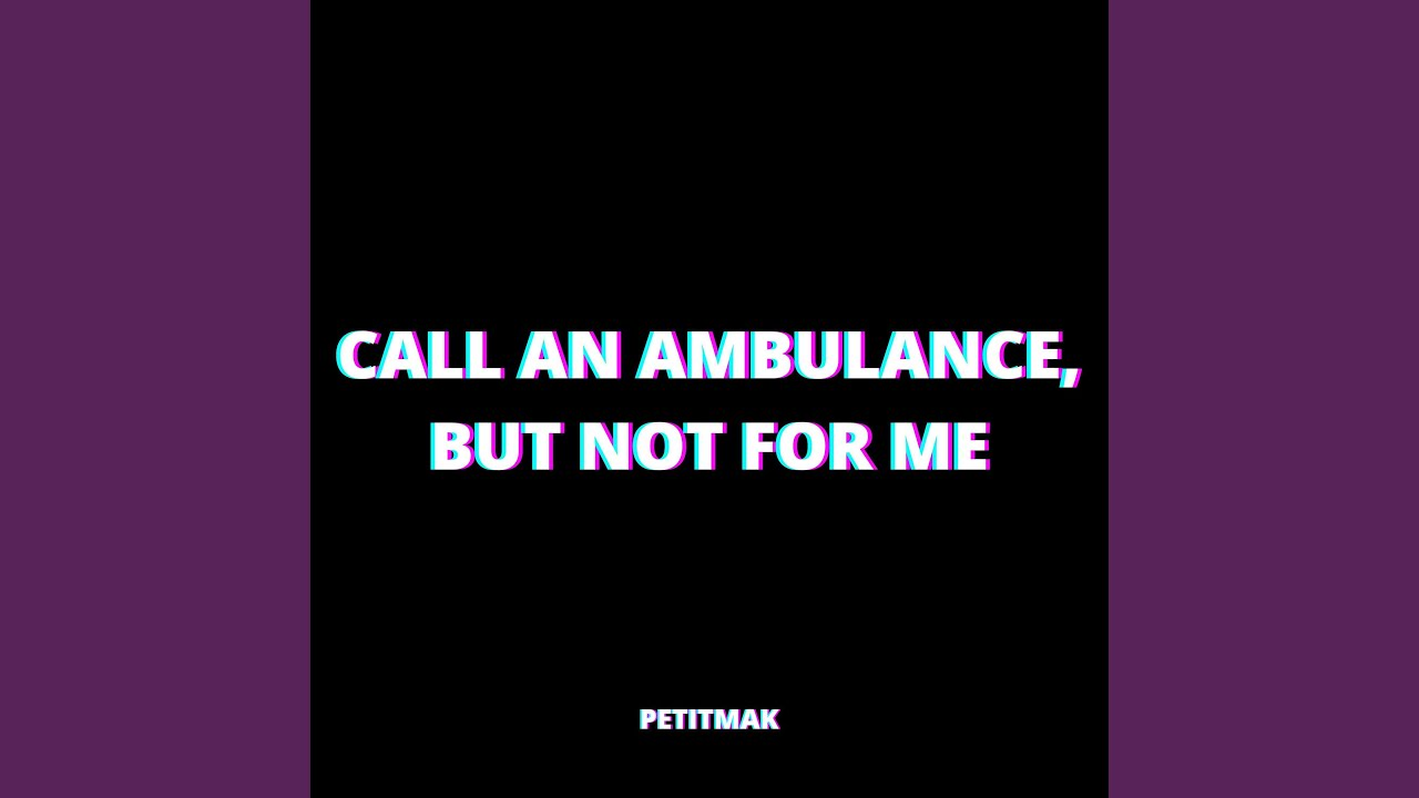 Call An Ambulance But Not For Me Lyrics : Except for the farmer's market and i still can hear him say you're all just pissin' in the wind you don't know it but you are.
