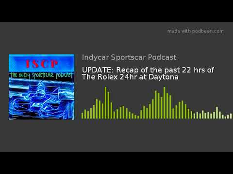 UPDATE: Recap of the past 22 hrs of The Rolex 24hr at Daytona