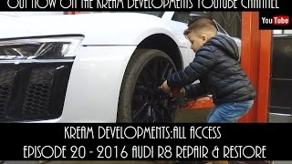 Kream Developments:All access Episode 20 - 2016 Audi R8 V10 Plus Repair & restore [HD]