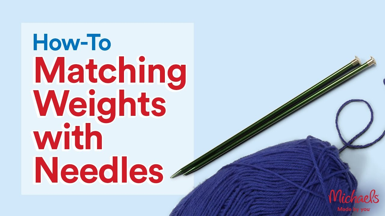 Matching Weights With Needles: Knitting Basics | All Things Yarn | Michaels