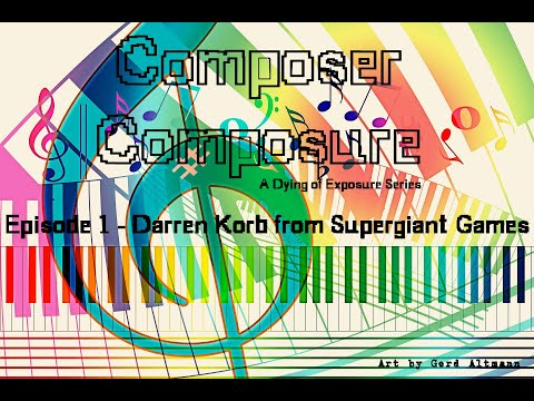 Composer Composure Episode 1 with Darren Korb of Supergiant Games