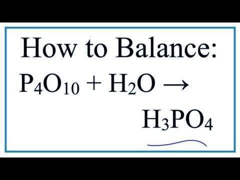 How To Balance P4O10 + H2O = H3PO4