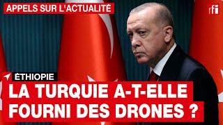 Éthiopie : la Turquie a-t-elle fourni des drones ? • RFI