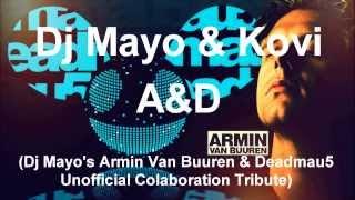 Dj Mayo & Kovi - A&D (Dj Mayo's Armin Van Buuren & Deadmau5 Unofficial Colaboration Tribute) FREE DL