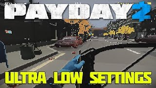 PAYDAY 2 - ULTRA LOW GRAPHIC SETTINGS