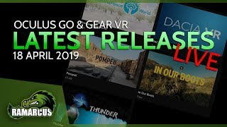 Oculus Go & Gear VR // Latest Releases LIVE / 18 April 2019 / Thunder and more...