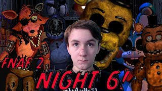 ARE YOU READY FOR FREDDY?? I HOPE YOU ARE... || Five Nights at Freddy's 2: Night 6 (HARDEST NIGHT?)