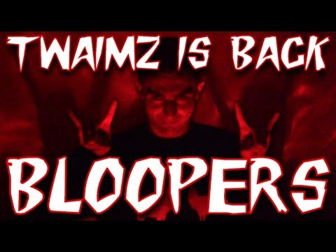 THE RETURN OF TWAIMZ BLOOPERS