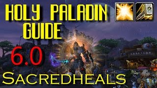 Holy Paladin Guide - WoD with Sacredheals (6.0 Comprehensive Gameplay Guide)
