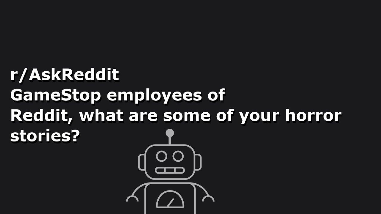 r/AskReddit GameStop employees of Reddit, what are some of your horror  stories?