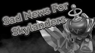 Sad News For Skylanders