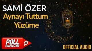 Sami Özer - Aynayı Tuttum Yüzüme ( Official Audio )