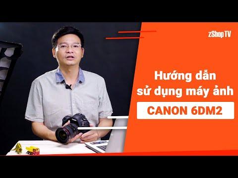 [zShop] Hướng dẫn sử dụng chi tiết Canon 6D Mark II