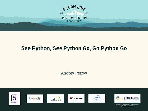 Andrey Petrov - See Python, See Python Go, Go Python Go - PyCon 2016