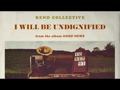 Rend Collective - I Will Be Undignified (Audio)