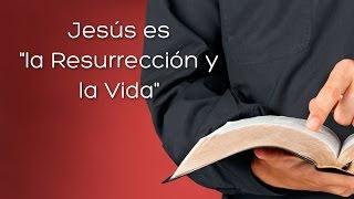 Predicas cristianas: Jesus: Resurreccion y Vida (Jn 11:7-27)