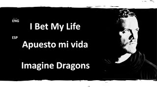 I Bet My Life Imagine Dragons Lyrics Letra Español English Sub