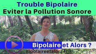 Gérer le bruit, pollution sonore et Trouble Bipolaire