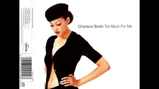 Charlene Smith  - Too Much For Me ( Extended House Remix )