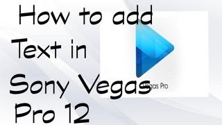 How To add Text In Your Video In Sony Vegas Pro 12-Tutorial
