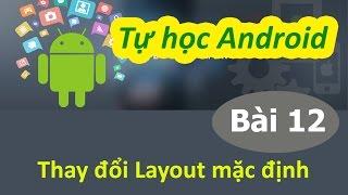Học lập trình Android - Bài 12 Thay đổi layout mặc định