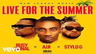 AJJI, STYLO G, BUSY SIGNAL - LIVE FOR THE SUMMER (Official Audio)