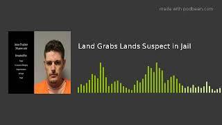 Land Grabs Lands Suspect in Jail