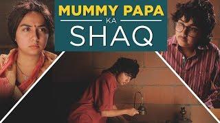 Mummy Papa Ka Shaq | MostlySane