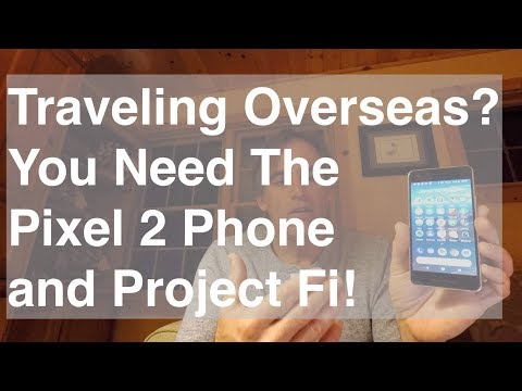 Traveling Overseas? You Need the Pixel 2 Phone and Project Fi!