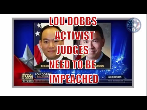 Lou Dobbs Left Wing Obama Activist Judges Need To Be Impeached