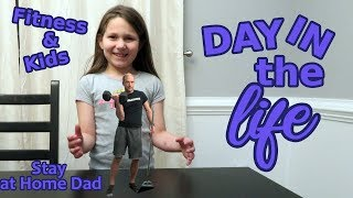 Day in the Life of a Stay at Home Dad | Fitness & Kids